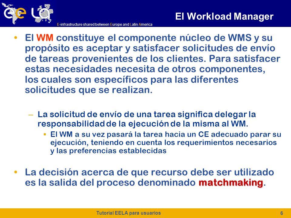 E-infrastructure shared between Europe and Latin America Tutorial EELA para usuarios 7 Resource Broker El Resource Broker (RB) o Matchmaker ayuda al WM para la toma de decisiones.