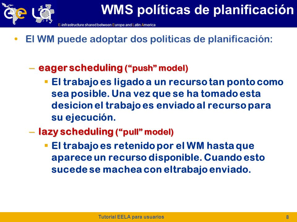 E-infrastructure shared between Europe and Latin America Tutorial EELA para usuarios 19 Flujo de trabajo Submitted Waiting Scheduled Running Done (0k) Done (Canceled) Done (Failed) Aborted Cleared Ready El trabajo se comienza a ejecutar en los WN, el LRMS se encarga de su control.