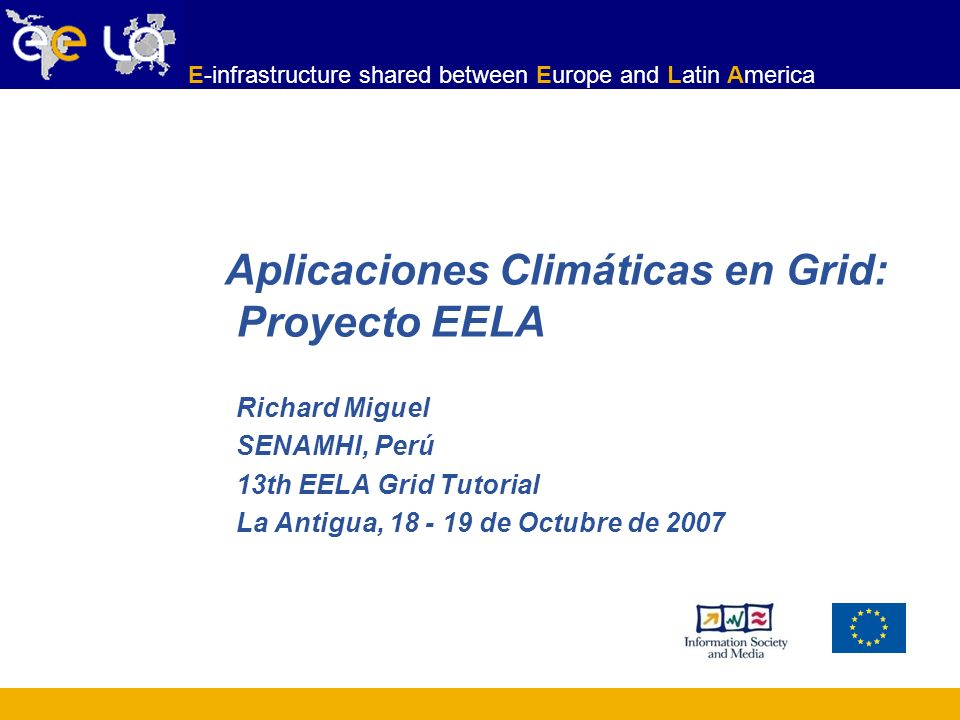 E-infrastructure shared between Europe and Latin America 13 th EELA Grid Tutorial La Antigua, 18 – 19 de Octubre de 2007 12 Application Workflow The user queries CAM Jobs status.