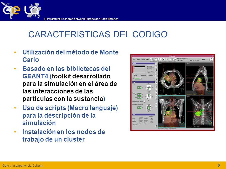 Gate y la experiencia Cubana E-infrastructure shared between Europe and Latin America 6 CARACTERISTICAS DEL CODIGO Utilización del método de Monte Car