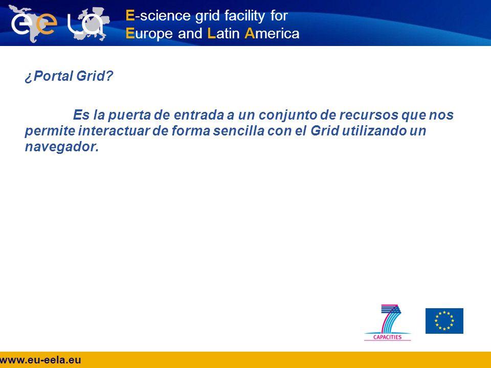 www.eu-eela.eu E-science grid facility for Europe and Latin America ¿ Por qué utilizar un Portal para el Grid.