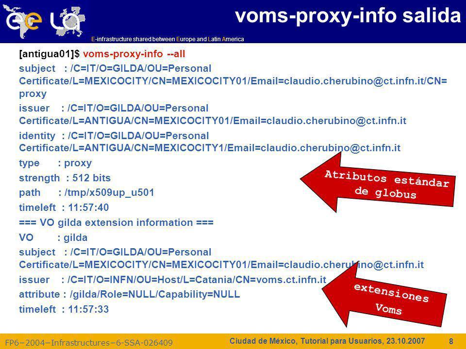 E-infrastructure shared between Europe and Latin America FP62004Infrastructures6-SSA-026409 19 Ciudad de México, Tutorial para Usuarios, 23.10.2007 myproxy-destroy: destruyendo el proxy Borra, si existe, las credenciales de larga duración del servidor myproxy especificado Para especificar el servidor myproxy se debe usar la opción -s De nuevo, el usuario debe tener una certificado proxy válido
