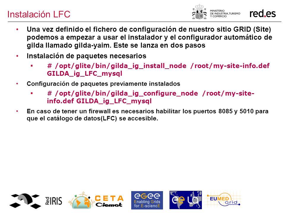 Instalación LFC Una vez definido el fichero de configuración de nuestro sitio GRID (Site) podemos a empezar a usar el instalador y el configurador automático de gilda llamado gilda-yaim.