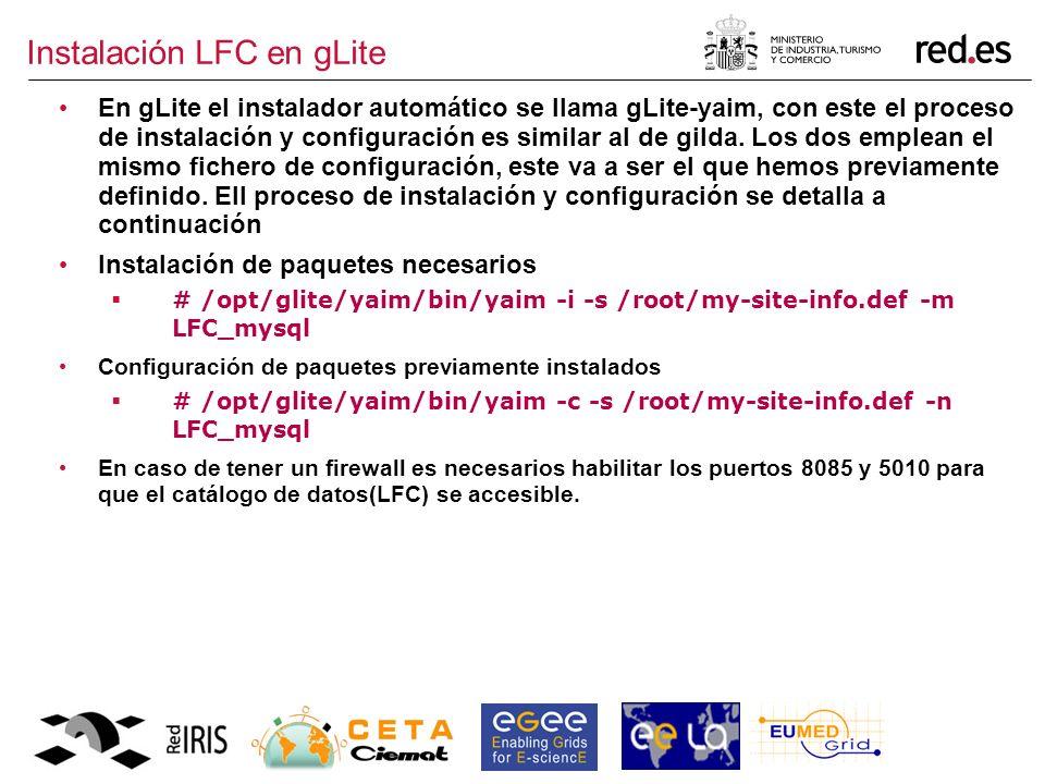 Instalación LFC en gLite En gLite el instalador automático se llama gLite-yaim, con este el proceso de instalación y configuración es similar al de gilda.