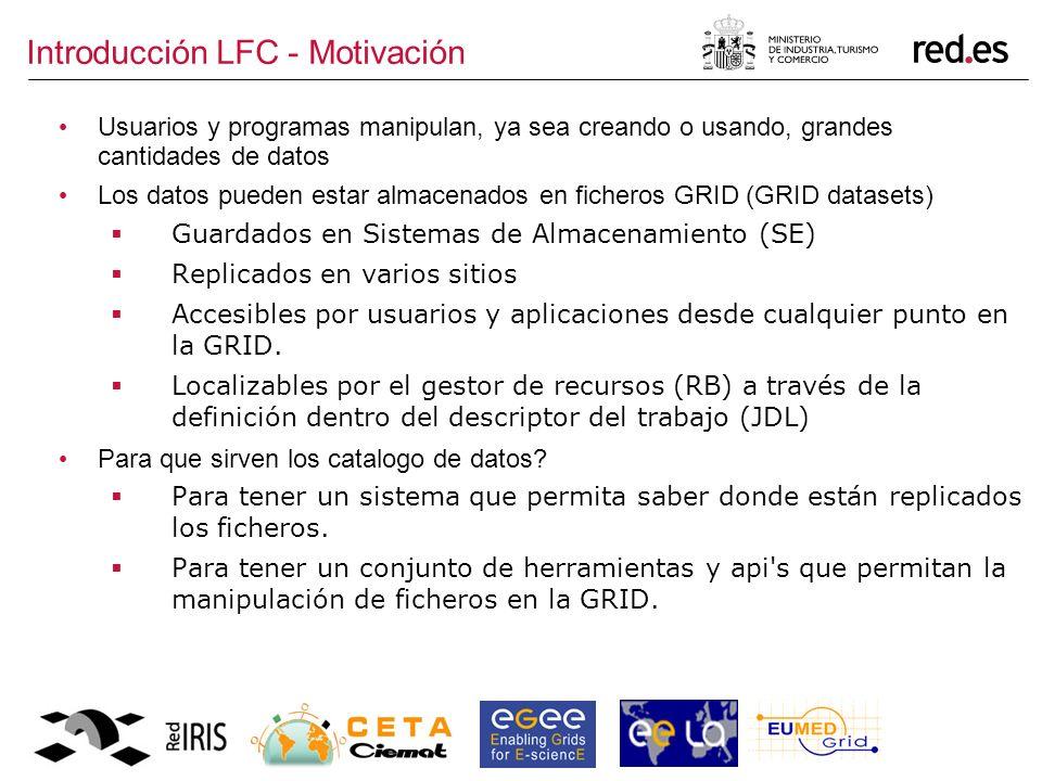 Introducción LFC - Motivación Usuarios y programas manipulan, ya sea creando o usando, grandes cantidades de datos Los datos pueden estar almacenados