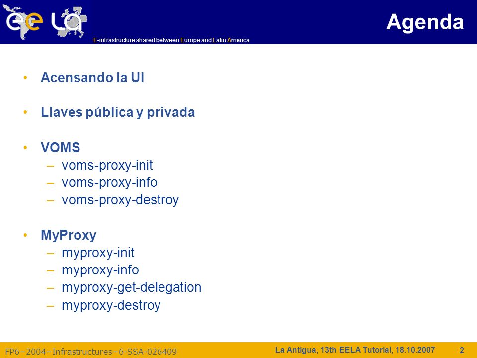 E-infrastructure shared between Europe and Latin America FP62004Infrastructures6-SSA-026409 13 La Antigua, 13th EELA Tutorial, 18.10.2007 myproxy-init: almacena cred.