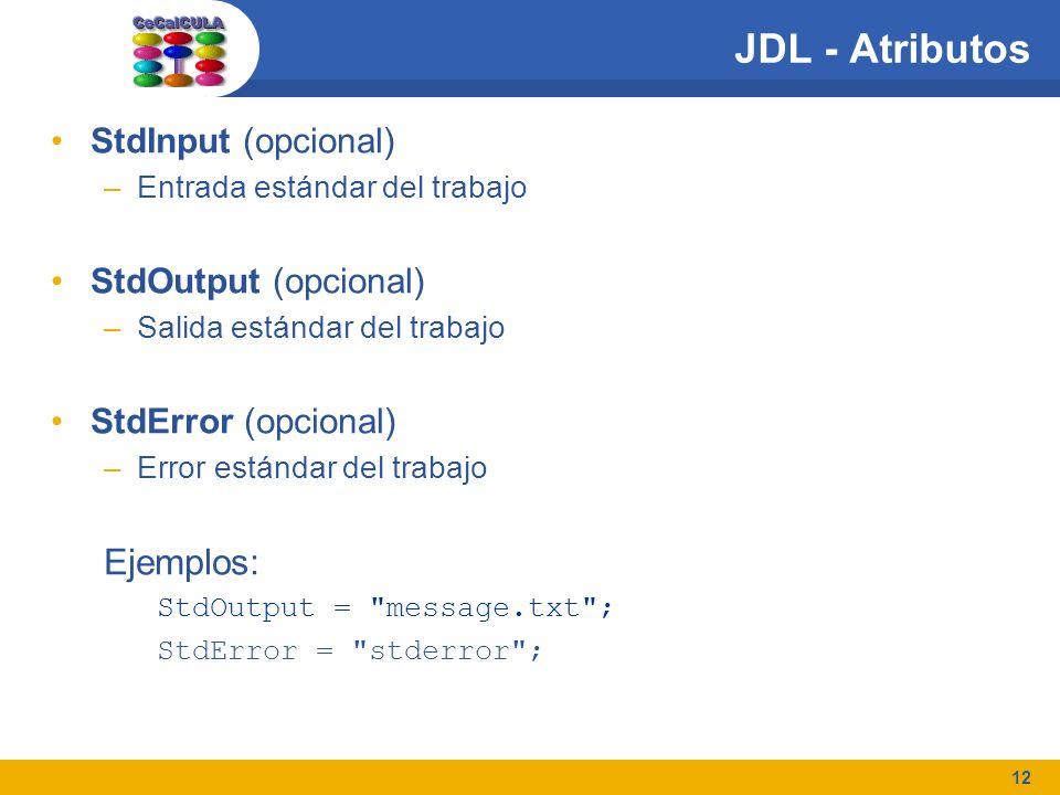 12 JDL - Atributos StdInput (opcional) –Entrada estándar del trabajo StdOutput (opcional) –Salida estándar del trabajo StdError (opcional) –Error está