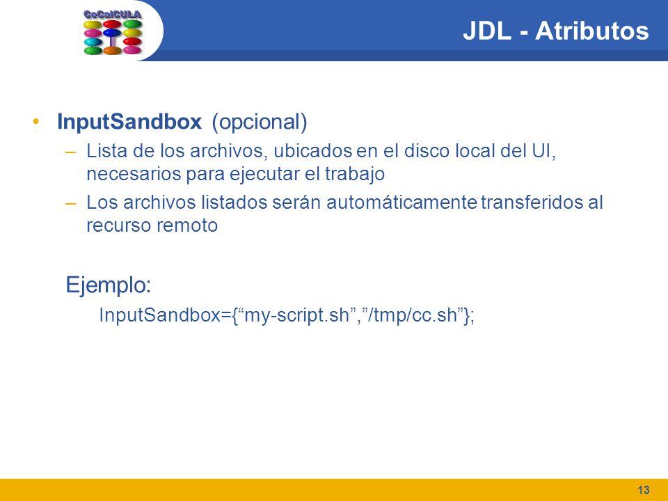 13 JDL - Atributos InputSandbox (opcional) –Lista de los archivos, ubicados en el disco local del UI, necesarios para ejecutar el trabajo –Los archivo