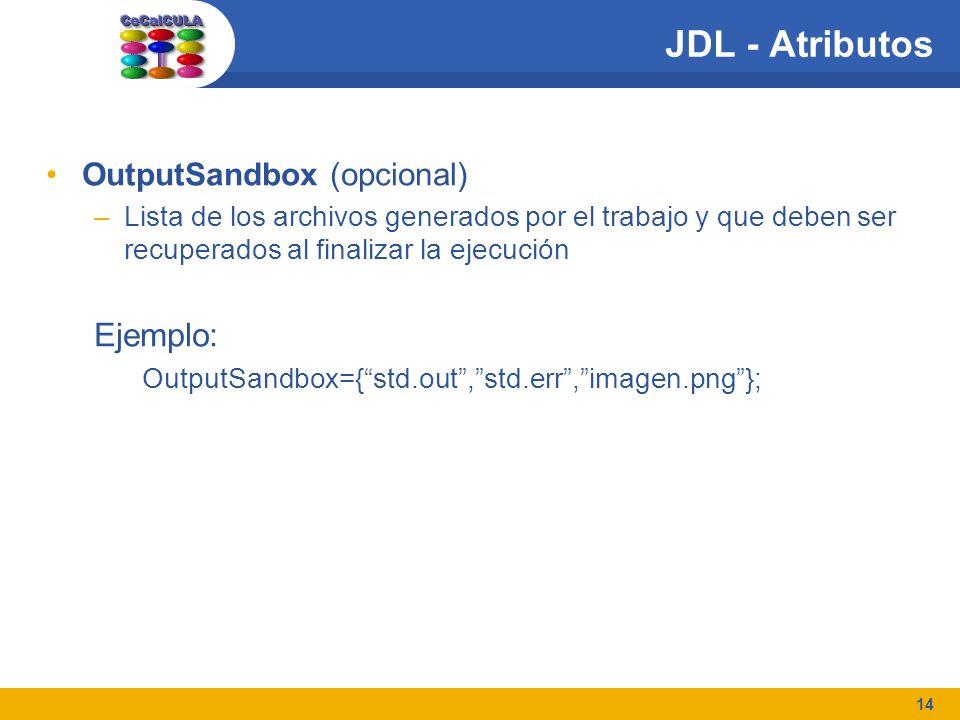 14 JDL - Atributos OutputSandbox (opcional) –Lista de los archivos generados por el trabajo y que deben ser recuperados al finalizar la ejecución Ejemplo: OutputSandbox={std.out,std.err,imagen.png};