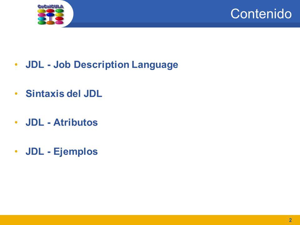 13 JDL - Atributos InputSandbox (opcional) –Lista de los archivos, ubicados en el disco local del UI, necesarios para ejecutar el trabajo –Los archivos listados serán automáticamente transferidos al recurso remoto Ejemplo: InputSandbox={my-script.sh,/tmp/cc.sh};