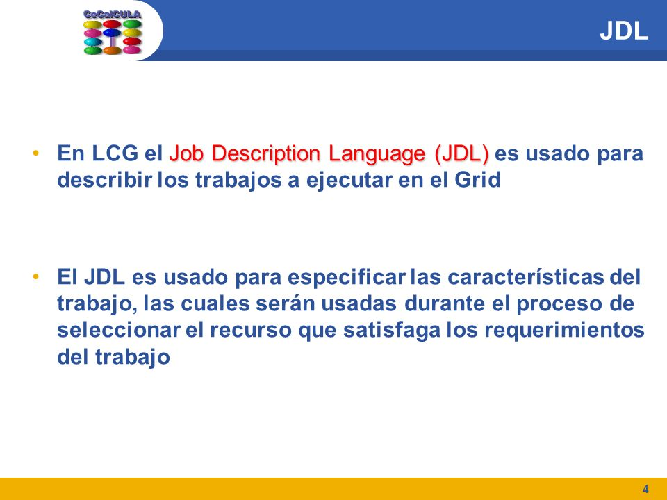 4 JDL Job Description Language (JDL)En LCG el Job Description Language (JDL) es usado para describir los trabajos a ejecutar en el Grid El JDL es usad