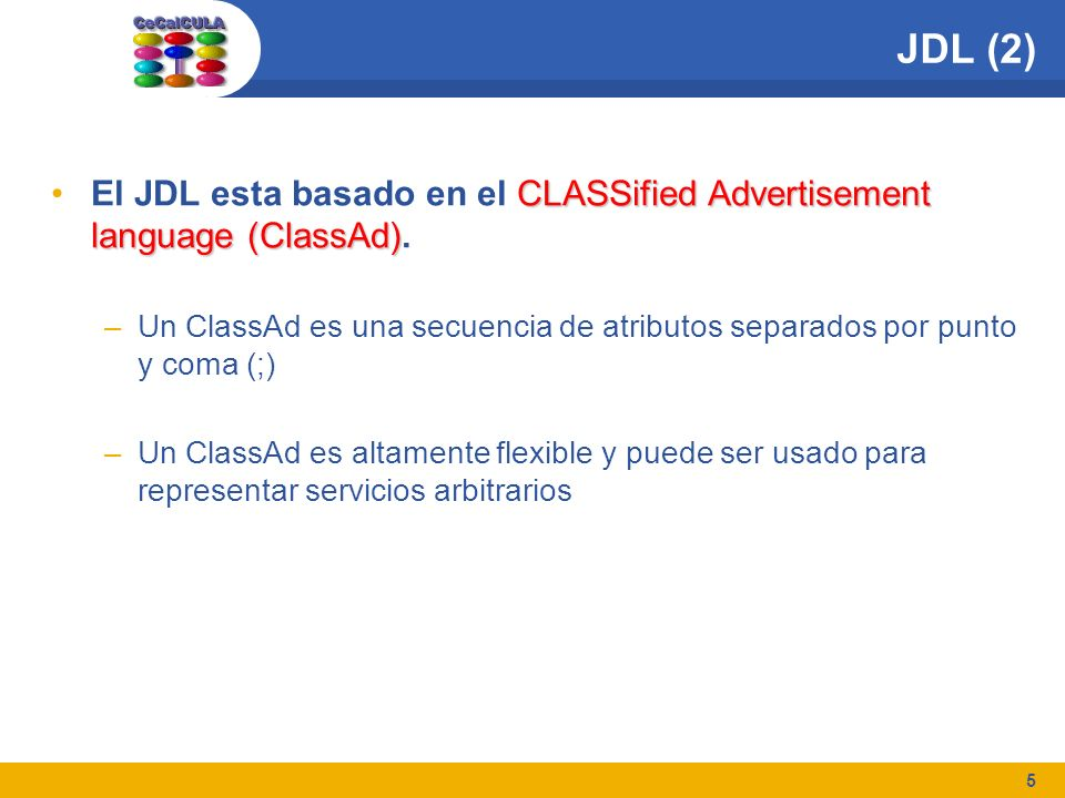 5 JDL (2) CLASSified Advertisement language (ClassAd)El JDL esta basado en el CLASSified Advertisement language (ClassAd).