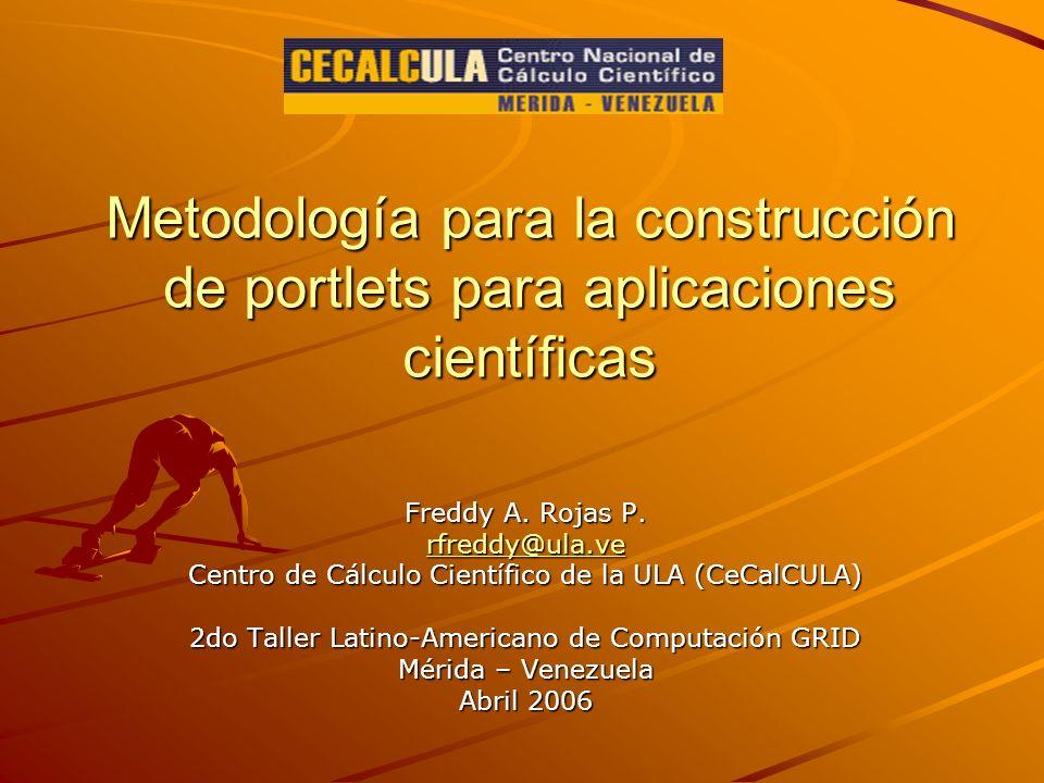 Metodología para la construcción de portlets para aplicaciones científicas Freddy A. Rojas P. rfreddy@ula.ve Centro de Cálculo Científico de la ULA (C