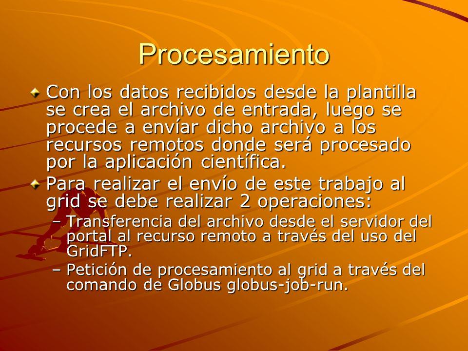 Procesamiento Con los datos recibidos desde la plantilla se crea el archivo de entrada, luego se procede a envíar dicho archivo a los recursos remotos