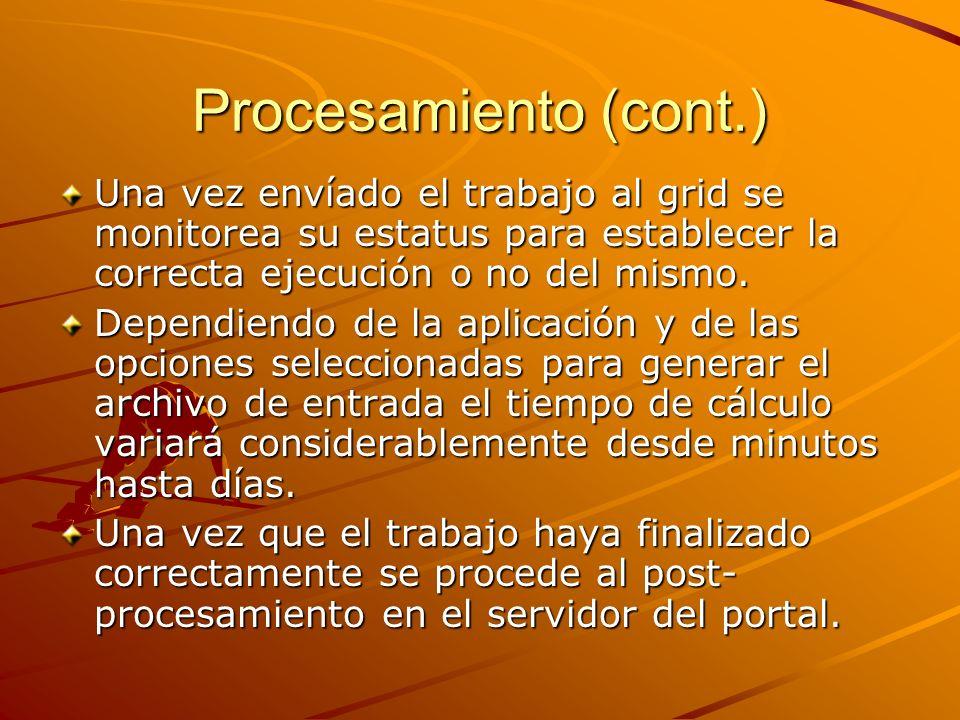 Procesamiento (cont.) Una vez envíado el trabajo al grid se monitorea su estatus para establecer la correcta ejecución o no del mismo. Dependiendo de