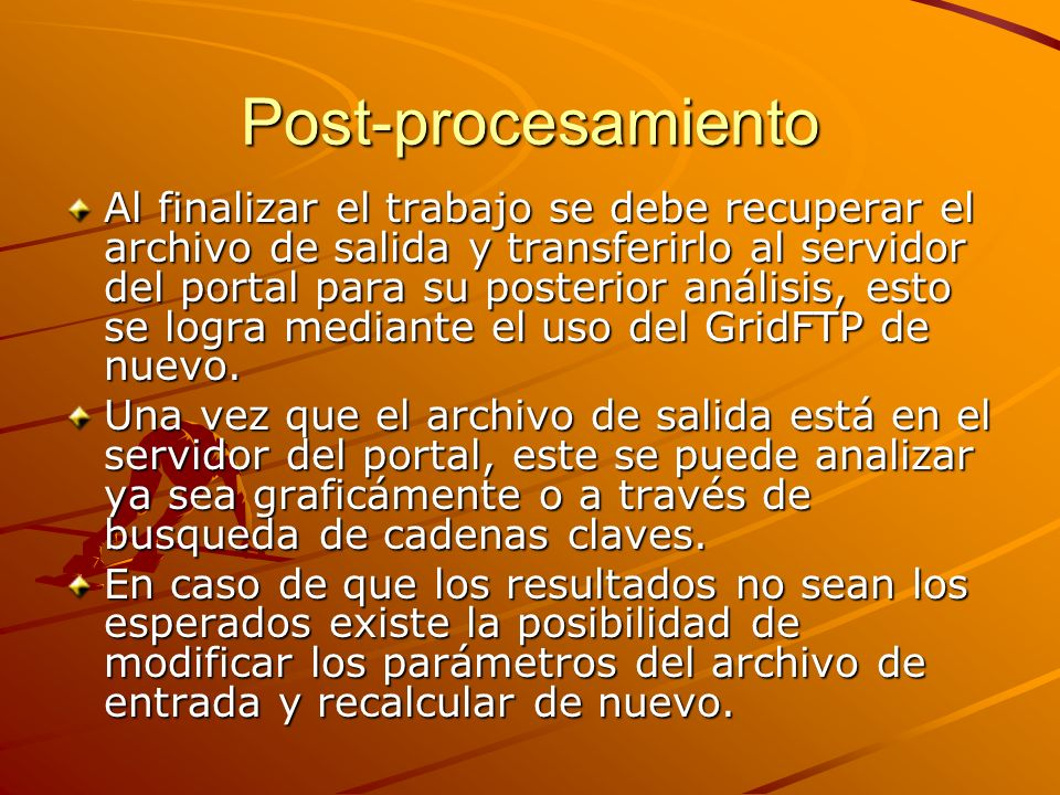 Post-procesamiento Al finalizar el trabajo se debe recuperar el archivo de salida y transferirlo al servidor del portal para su posterior análisis, es