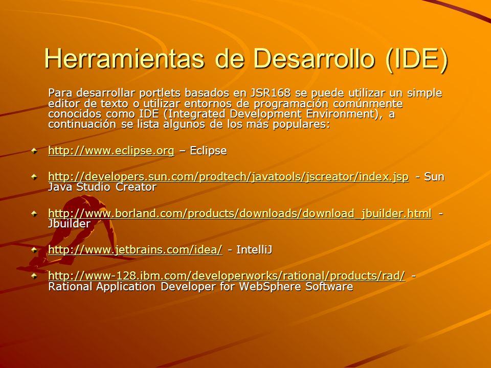 Herramientas de Desarrollo (IDE) Para desarrollar portlets basados en JSR168 se puede utilizar un simple editor de texto o utilizar entornos de progra