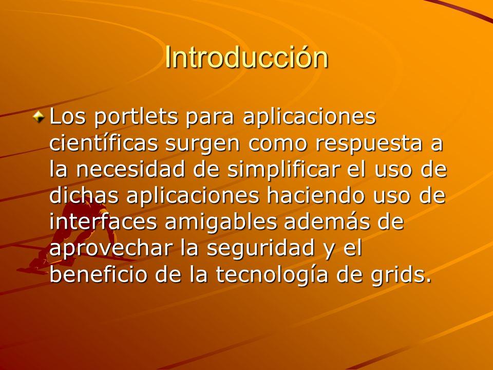 Introducción Los portlets para aplicaciones científicas surgen como respuesta a la necesidad de simplificar el uso de dichas aplicaciones haciendo uso