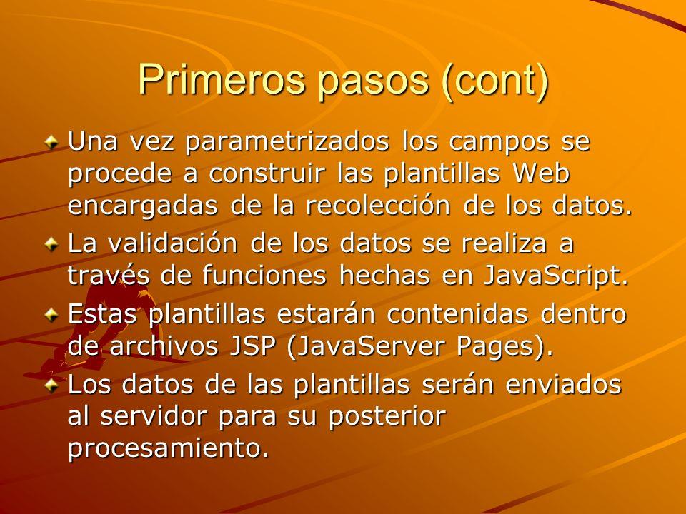 Primeros pasos (cont) Una vez parametrizados los campos se procede a construir las plantillas Web encargadas de la recolección de los datos. La valida
