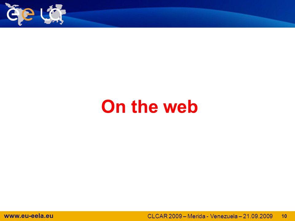 www.eu-eela.eu 10 On the web CLCAR 2009 – Merida - Venezuela – 21.09.2009