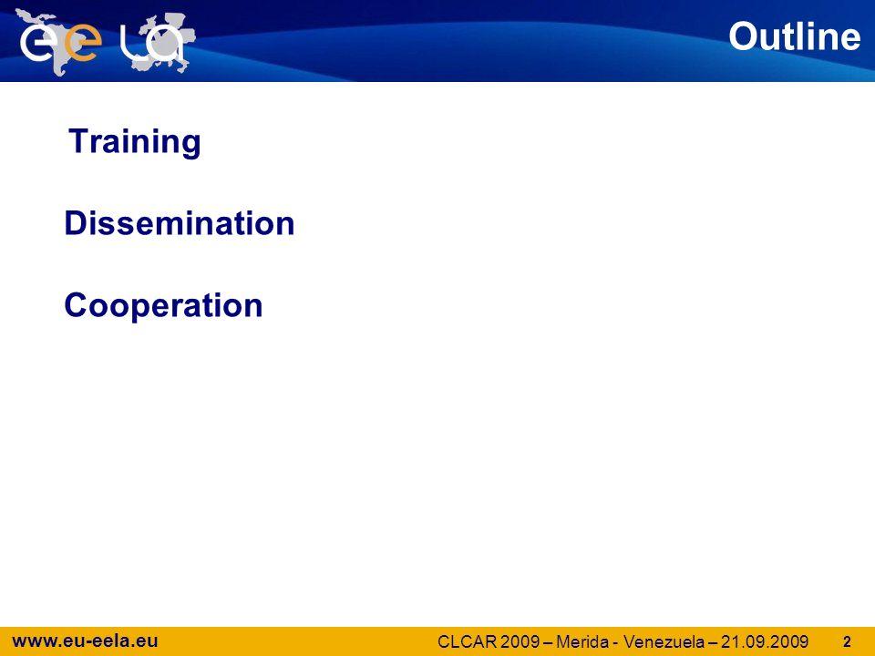 www.eu-eela.eu 2 Outline Training Dissemination Cooperation CLCAR 2009 – Merida - Venezuela – 21.09.2009