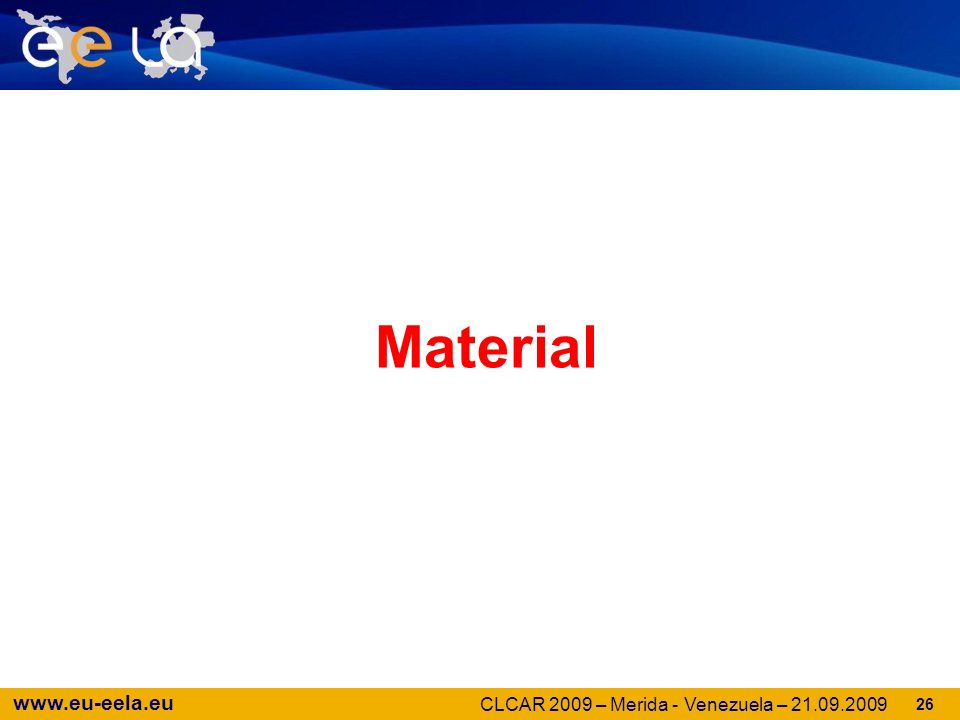 www.eu-eela.eu 26 Material CLCAR 2009 – Merida - Venezuela – 21.09.2009