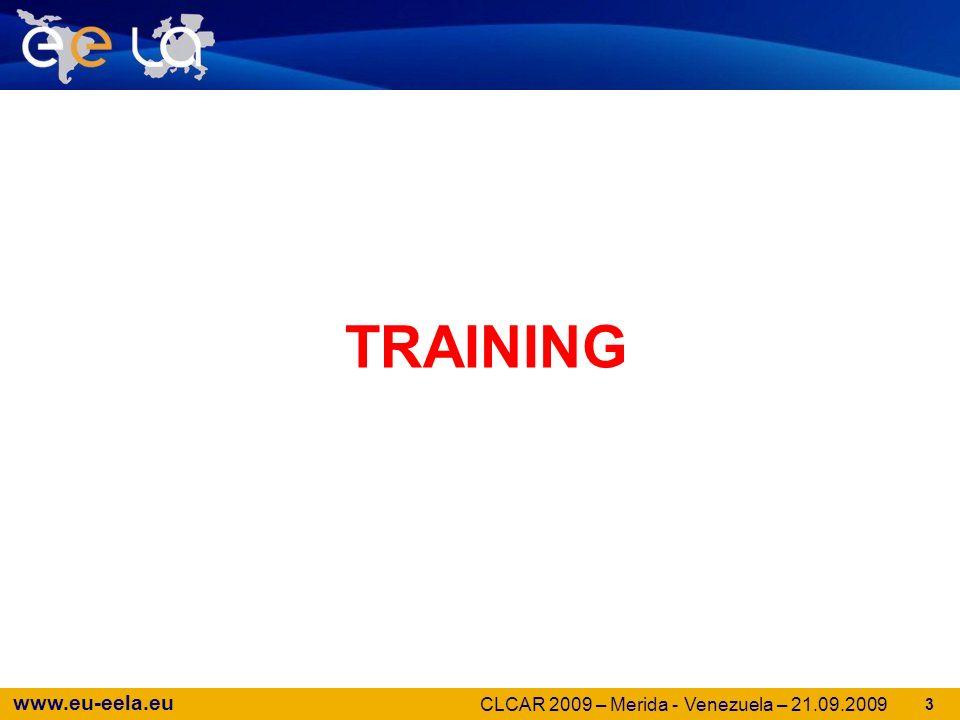 www.eu-eela.eu 4 Training UsersAdministratorsTutors Operators Developers PEOPLE GILDA + TUTORS RegularOn-lineRC Installation TUTORIALS Grid Schools Gridification Weeks LABS CLCAR 2009 – Merida - Venezuela – 21.09.2009