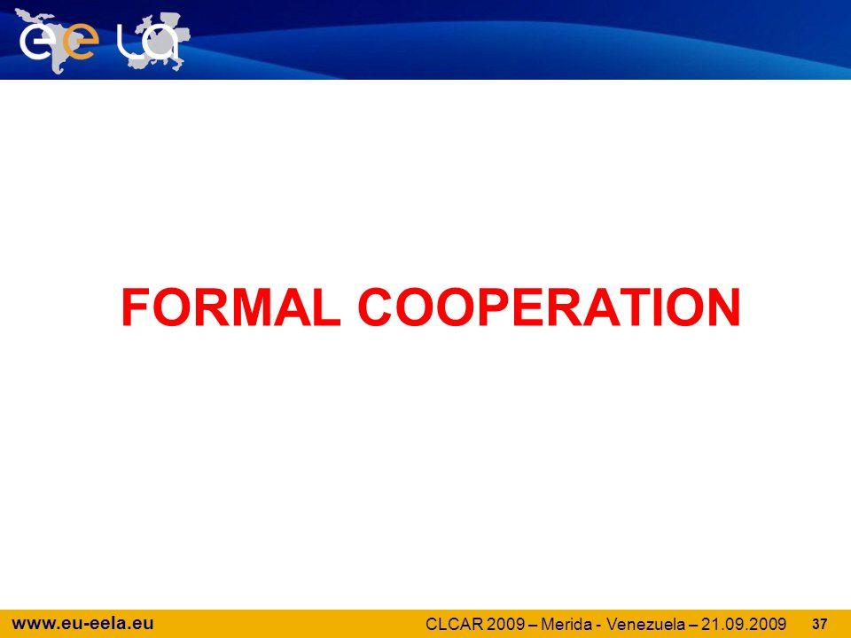 www.eu-eela.eu 37 FORMAL COOPERATION CLCAR 2009 – Merida - Venezuela – 21.09.2009