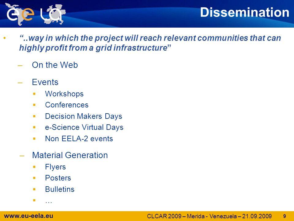 www.eu-eela.eu Decision Makers Days (6/ 6) –Mexico, October 2008 CLARA, CUDI, MX Universities –Panama, October 2008 SENACYT, UTP, and CYDETIS –Peru, November 2008 LA Universities, Ministers and NRENs –Ecuador, December 2008 Rector and other UTPL authorities –Colombia, February 2009 RENATA and COLCIENCIAS –Colombia, February 2009 CLARA, CUDI, RENATA and representatives of some LA NRENs Focus: long term sustainability of the infrastructure 20 CLCAR 2009 – Merida - Venezuela – 21.09.2009