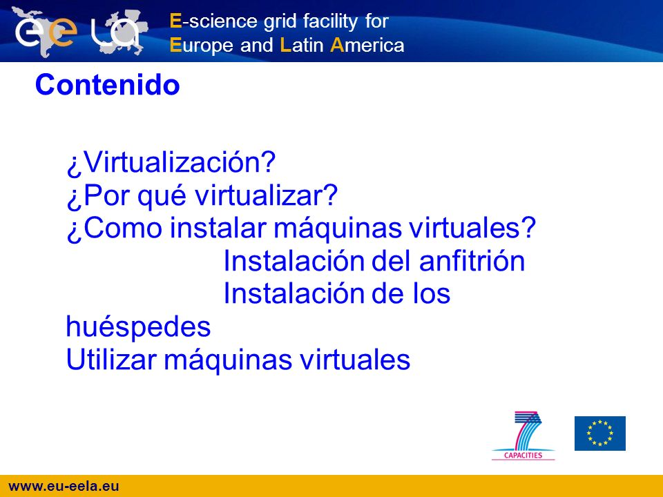E-science grid facility for Europe and Latin America ¿Virtualización.