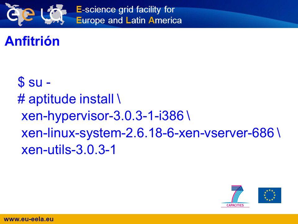 www.eu-eela.eu E-science grid facility for Europe and Latin America Anfitrión Editar /etc/xen/xend-config.sxp y descomentar (network-script network- bridge) Reiniciar la máquina real para cargar el nuevo kernel.
