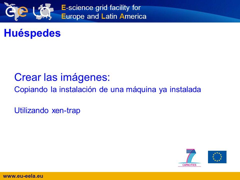 www.eu-eela.eu E-science grid facility for Europe and Latin America Utilizando xen-strap # wget http://www.gridpp.rl.ac.uk/pps/xen-strap/xen-straphttp://www.gridpp.rl.ac.uk/pps/xen-strap/xen-strap # chmod +x xen-strap # mkdir -p /vserver/domains/test/ #./xen-strap sl45 file:/vserver/domains/test/disk.imgfile:/vserver/domains/test/disk.img # mv /vserver/domains/test/disk.img-SWAP \ /vserver/domains/test/swap.img # mv /etc/xen/disk /etc/xen/test.cfg