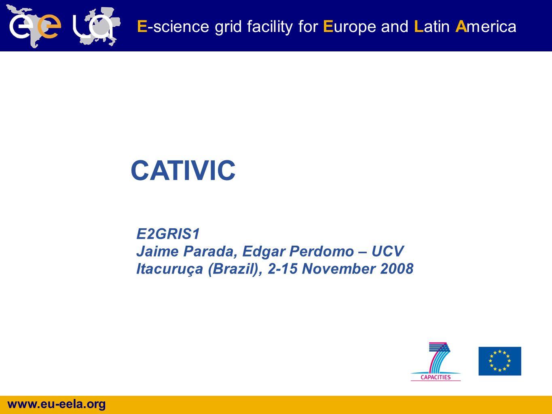 www.eu-eela.org E-science grid facility for Europe and Latin America E2GRIS1 Jaime Parada, Edgar Perdomo – UCV Itacuruça (Brazil), 2-15 November 2008