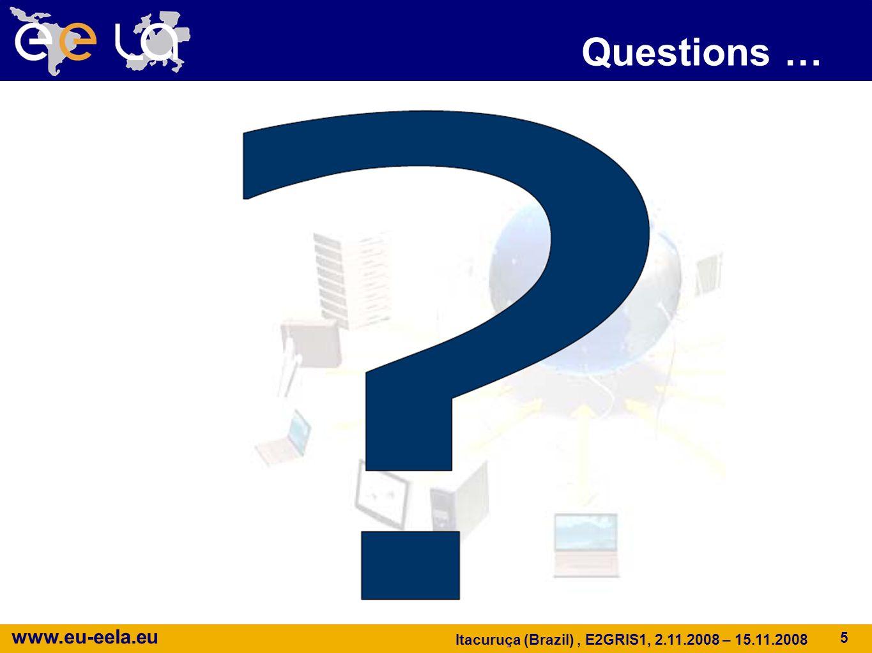 www.eu-eela.eu Itacuruça (Brazil), E2GRIS1, 2.11.2008 – 15.11.2008 Questions … 5