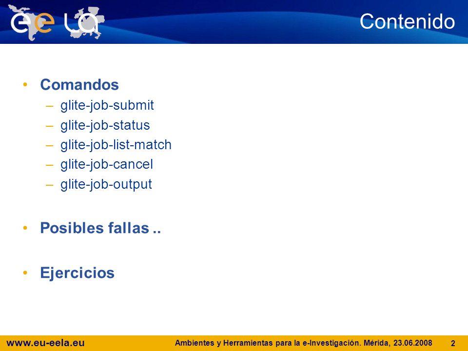 www.eu-eela.eu Ambientes y Herramientas para la e-Investigación. Mérida, 23.06.2008 2 Overview Contenido Comandos –glite-job-submit –glite-job-status