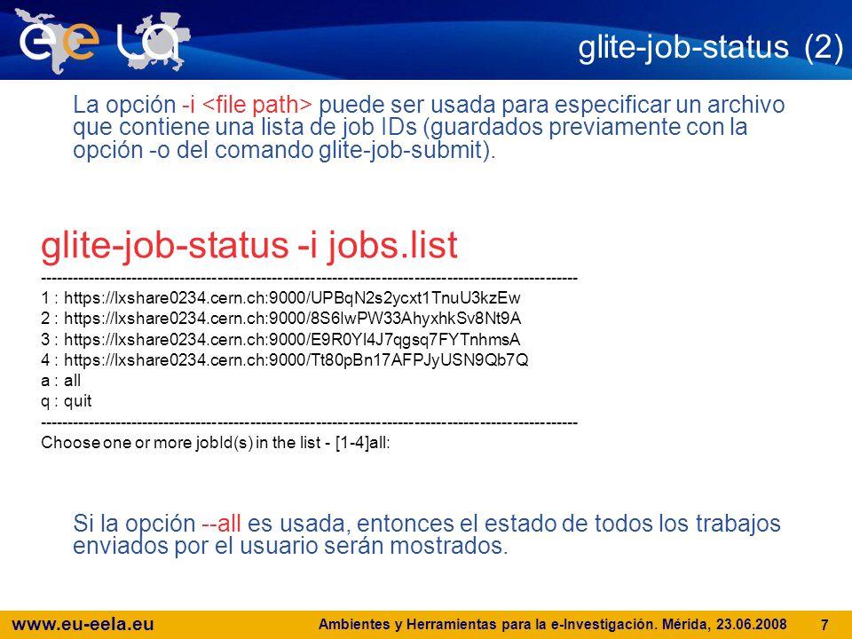 www.eu-eela.eu Ambientes y Herramientas para la e-Investigación. Mérida, 23.06.2008 7 glite-job-status (2) La opción -i puede ser usada para especific