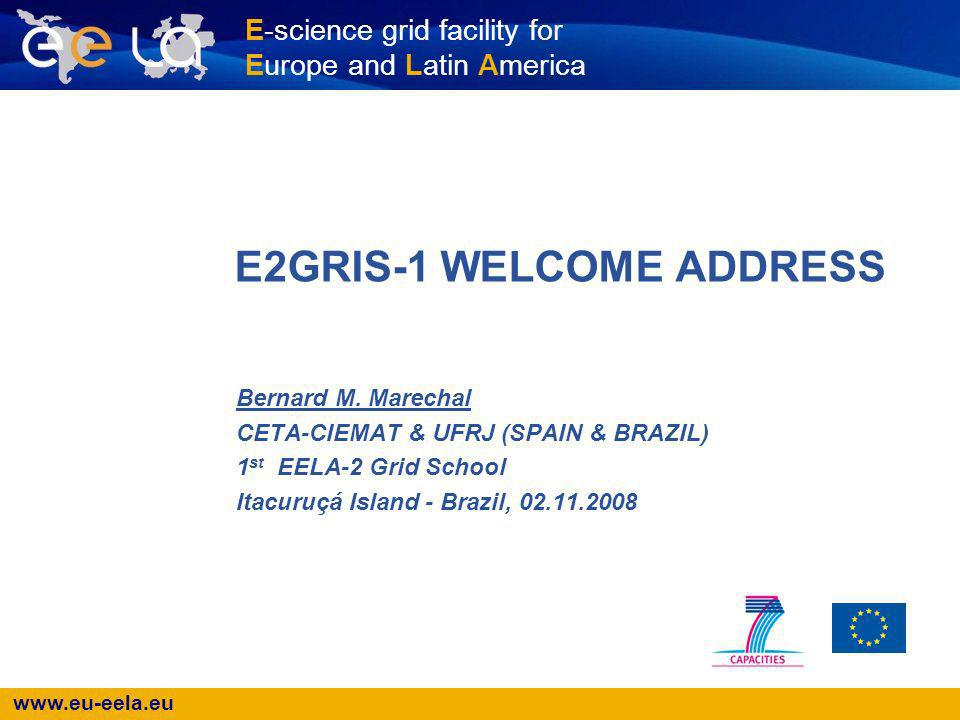 www.eu-eela.eu Itacuruçá Island - Brazil, 1st EELA-2 Grid School, 02.11.2008 2 EELA & EELA-2 objectives EELA (SSA project under FP6) Build a bridge between consolidated e-Infrastructure initiatives in Europe and emerging ones in Latin American Create a collaboration network to deploy a large portfolio of scientific applications on a well supported Pilot Test-bed Care in parallel of the training in grid technologies and of the knowledge dissemination and outreach EELA-2 (I 3 project under FP7) Provide an empowered Grid Facility with versatile services fulfilling application requirements Ensure production quality services Ensure the long term sustainability of the e- Infrastructure beyond the term of the project Expand the current EELA e- Infrastructure Look for new communities outside academia (Industry and Business)