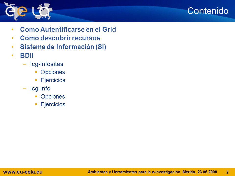www.eu-eela.eu Ambientes y Herramientas para la e-Investigación. Mérida, 23.06.2008 2 Overview Contenido Como Autentificarse en el Grid Como descubrir