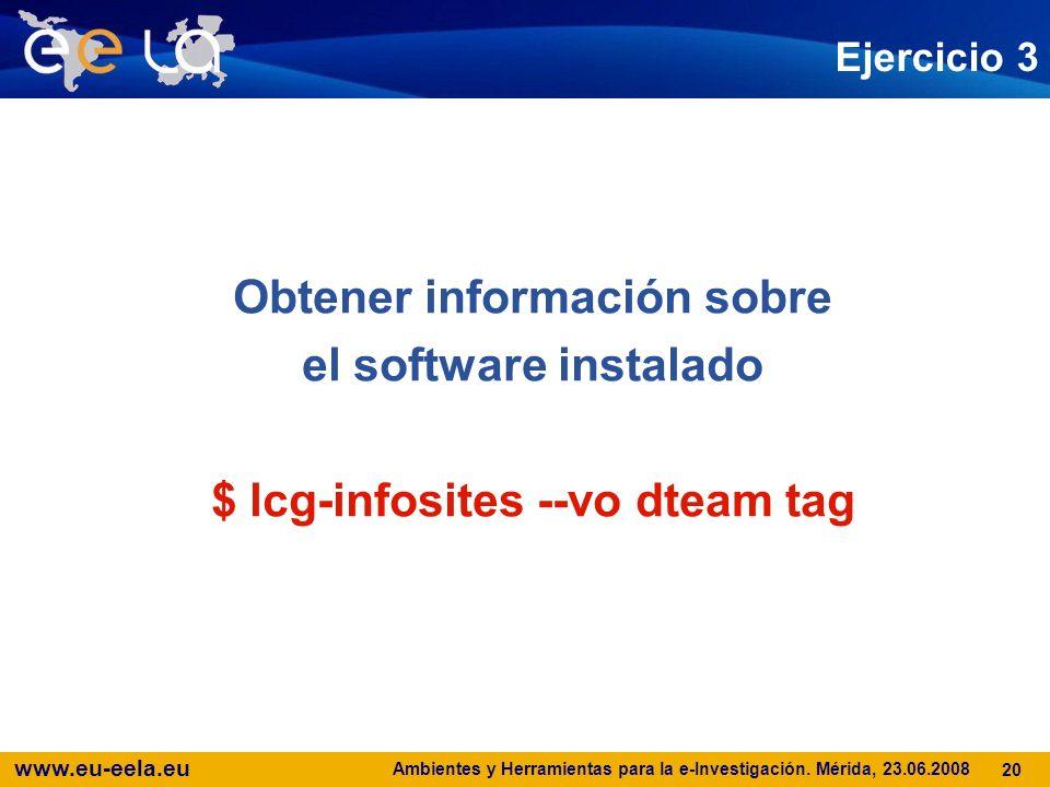 www.eu-eela.eu Ambientes y Herramientas para la e-Investigación. Mérida, 23.06.2008 20 Ejercicio 3 Obtener información sobre el software instalado $ l