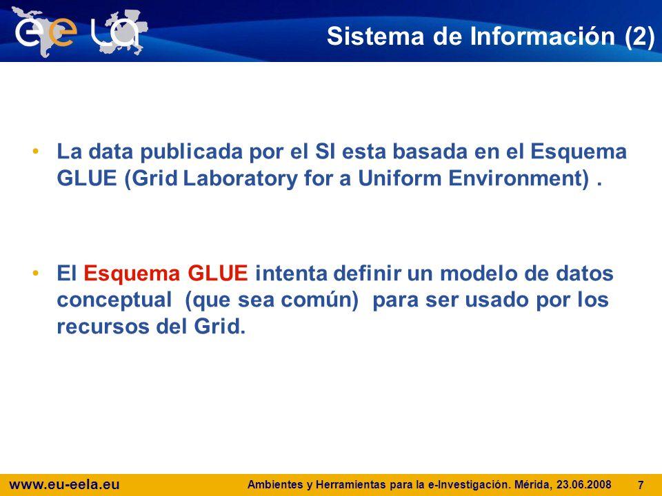 www.eu-eela.eu Ambientes y Herramientas para la e-Investigación. Mérida, 23.06.2008 7 Sistema de Información (2) La data publicada por el SI esta basa