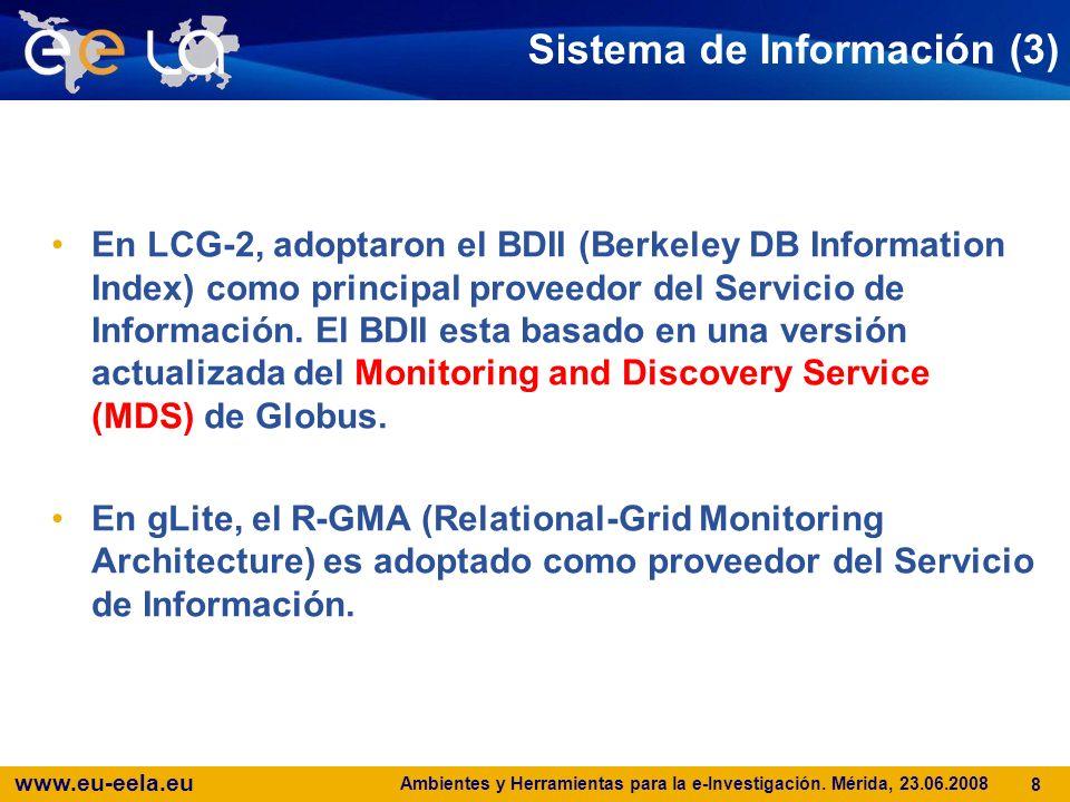 www.eu-eela.eu Ambientes y Herramientas para la e-Investigación. Mérida, 23.06.2008 8 Sistema de Información (3) En LCG-2, adoptaron el BDII (Berkeley