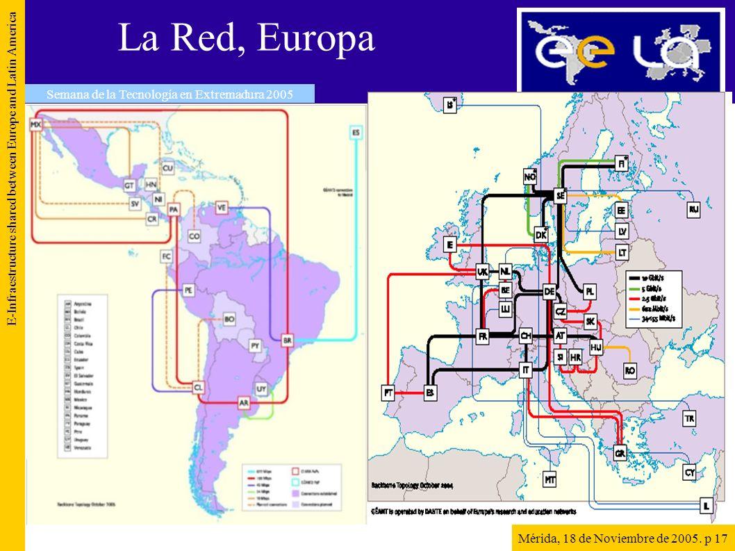 La Red, Europa E-Infraestructure shared between Europe and Latin America Semana de la Tecnología en Extremadura 2005 Mérida, 18 de Noviembre de 2005.