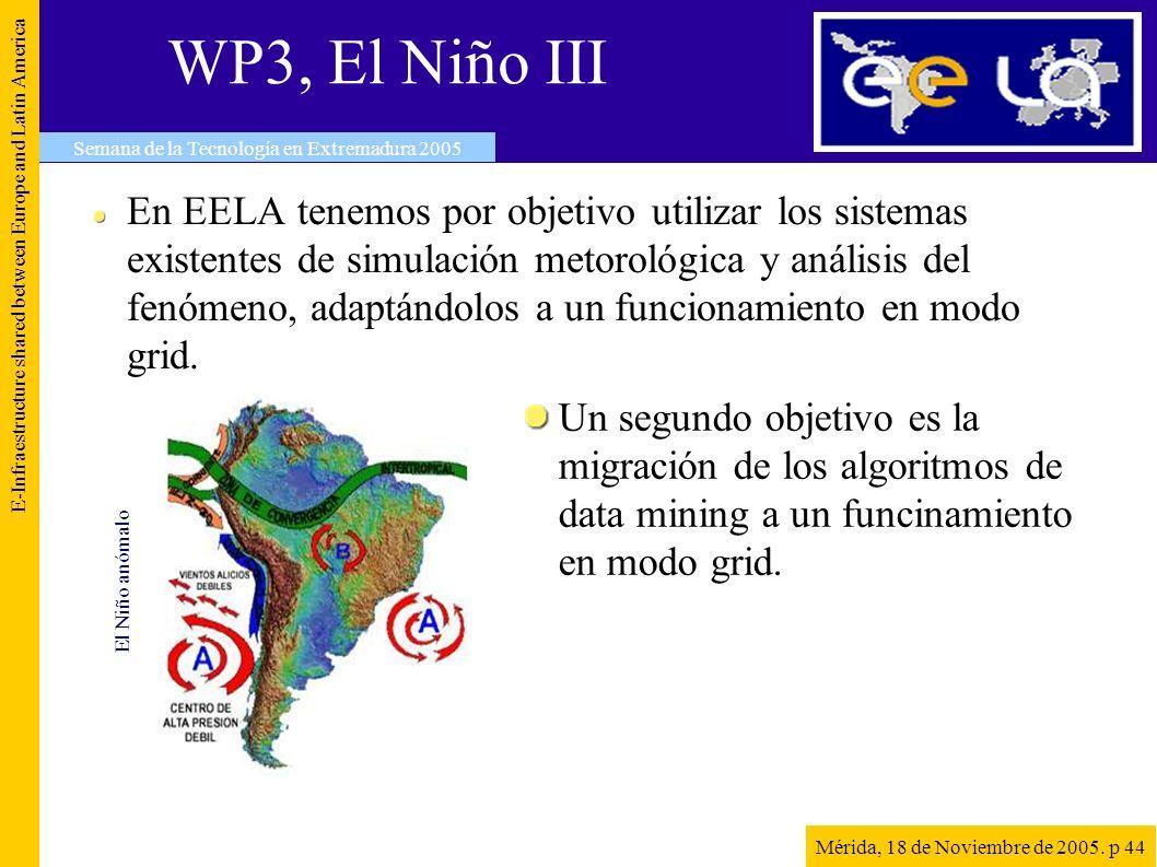 WP3, El Niño III En EELA tenemos por objetivo utilizar los sistemas existentes de simulación metorológica y análisis del fenómeno, adaptándolos a un funcionamiento en modo grid.