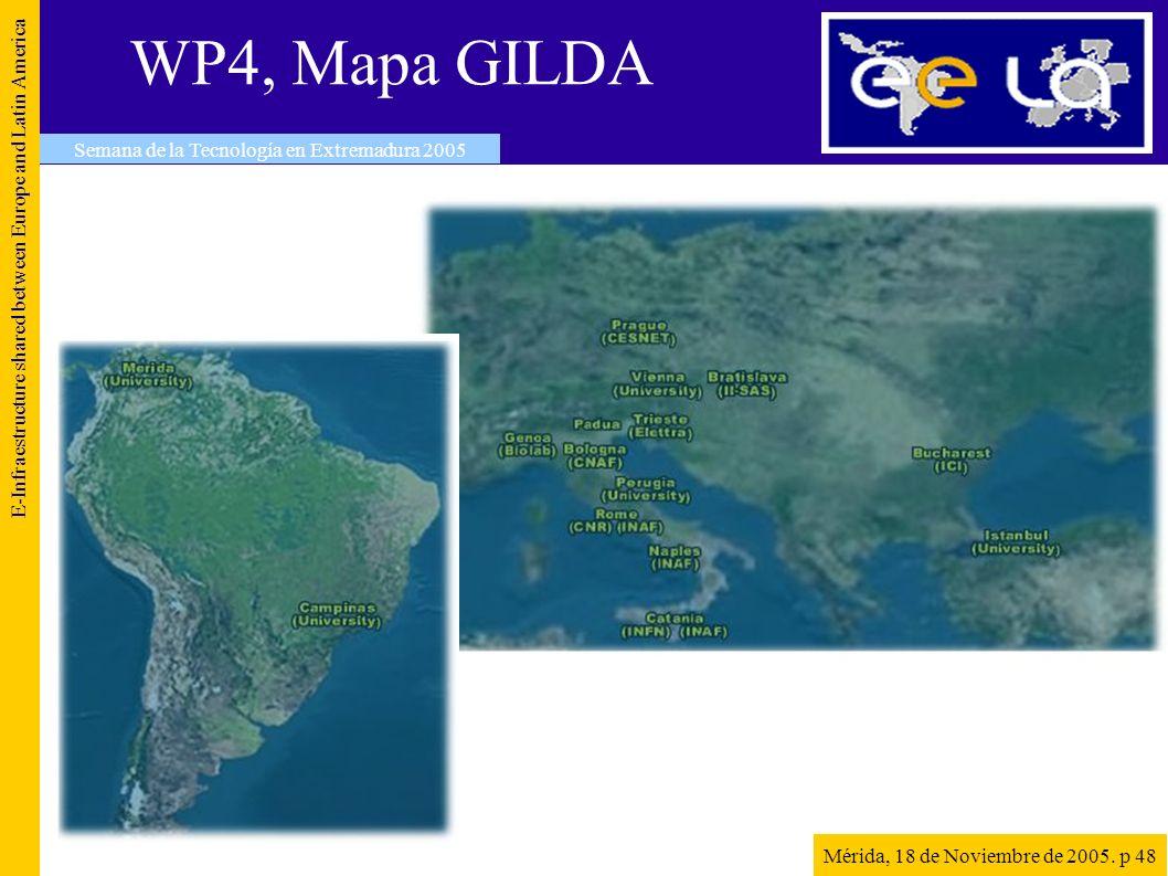 WP4, Mapa GILDA E-Infraestructure shared between Europe and Latin America Semana de la Tecnología en Extremadura 2005 Mérida, 18 de Noviembre de 2005.