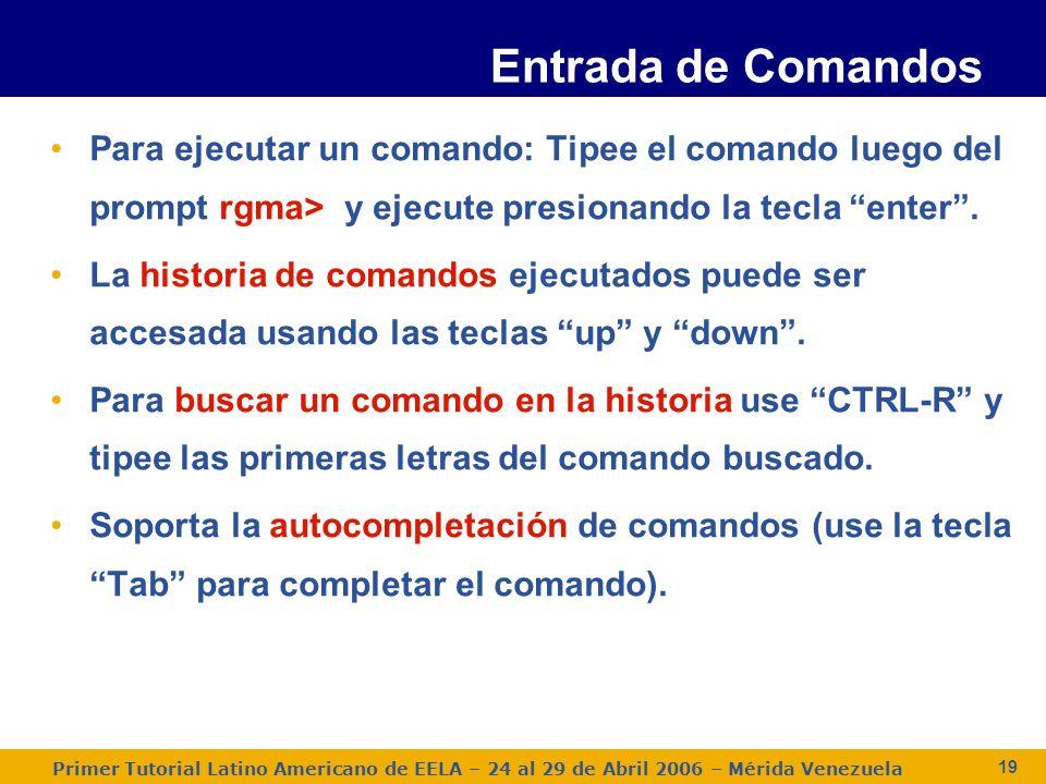 Primer Tutorial Latino Americano de EELA – 24 al 29 de Abril 2006 – Mérida Venezuela 19 Para ejecutar un comando: Tipee el comando luego del prompt rgma> y ejecute presionando la tecla enter.