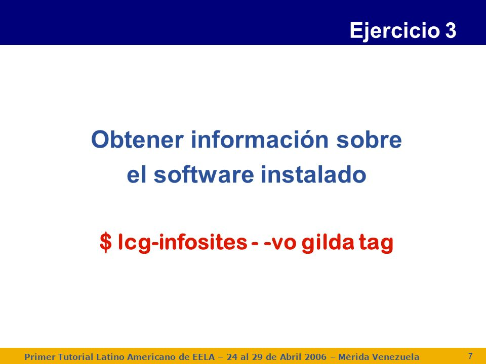 Primer Tutorial Latino Americano de EELA – 24 al 29 de Abril 2006 – Mérida Venezuela 8 $ lcg-infosites --vo gilda tag ************************************************************************* Information for gilda relative to their software tags included in each CE ************************************************************************* Name of the TAG: VO-gilda-GEANT Name of the TAG: VO-gilda-GKS05 Name of the CE:cn01.be.itu.edu.tr Name of the TAG: VO-gilda-slc3_ia32_gcc323 Name of the TAG: VO-gilda-CMKIN_5_1_1 Name of the TAG: VO-gilda-GEANT Name of the TAG: VO-gilda-GKS05 Name of the CE:grid010.ct.infn.it [..]