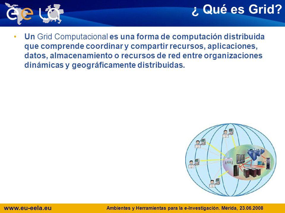 www.eu-eela.eu Ambientes y Herramientas para la e-Investigación. Mérida, 23.06.2008 VOs Dinámicas