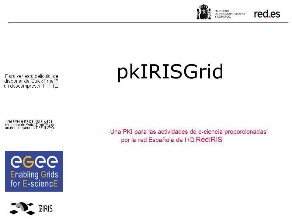 pkIRISGrid Una PKI para las actividades de e-ciencia proporcionadas por la red Espa ñ ola de I+D RedIRIS