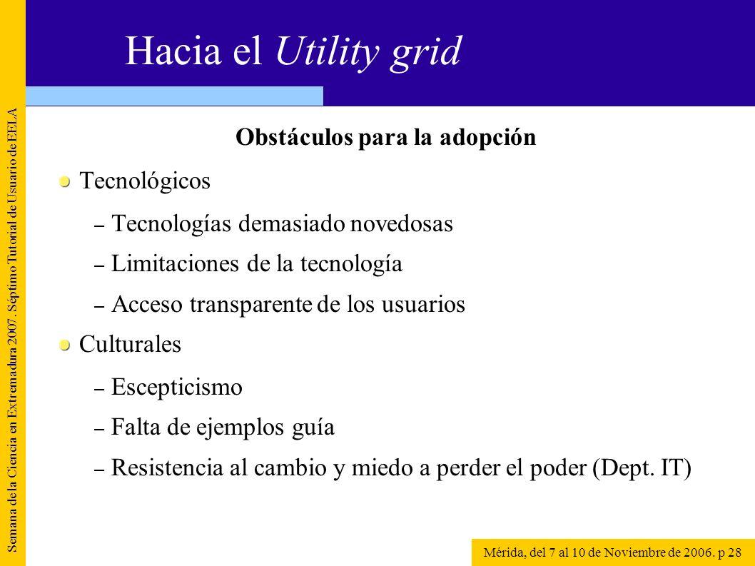 Obstáculos para la adopción Tecnológicos – Tecnologías demasiado novedosas – Limitaciones de la tecnología – Acceso transparente de los usuarios Cultu