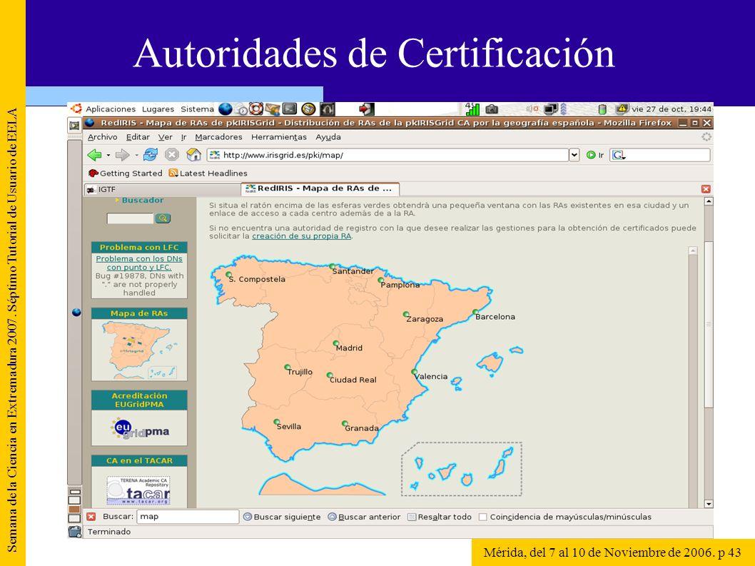 Semana de la Ciencia en Extremadura 2007. Séptimo Tutorial de Usuario de EELA Mérida, del 7 al 10 de Noviembre de 2006. p 43 Autoridades de Certificac